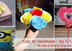 "Cuộc thi Handmade – ""Tui Tự Làm"""